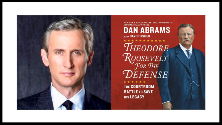 Dan Abrams — Theodore Roosevelt For The Defense: The Courtroom Battle to Save His Legacy