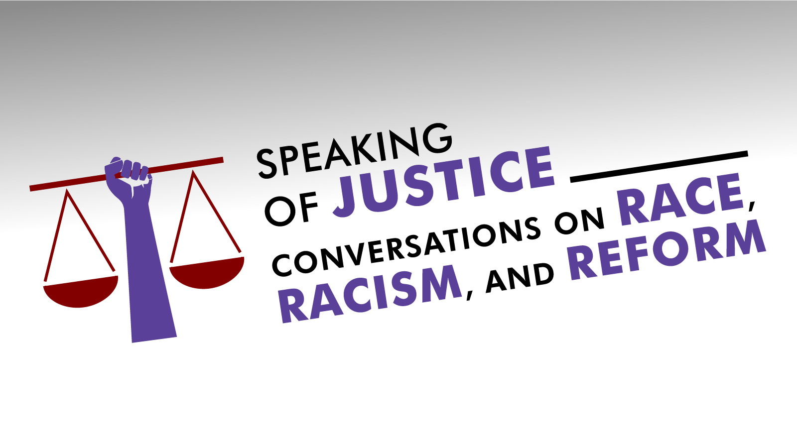 Speaking of Justice Conversations on Race, Racism, and Reform